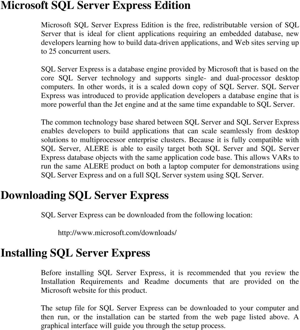SQL Server Express is a database engine provided by Microsoft that is based on the core SQL Server technology and supports single- and dual-processor desktop computers.