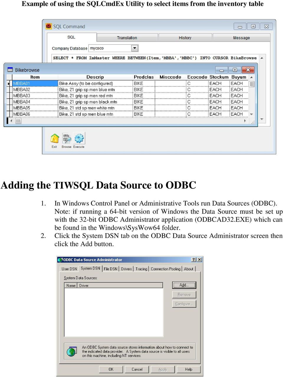 Note: if running a 64-bit version of Windows the Data Source must be set up with the 32-bit ODBC Administrator