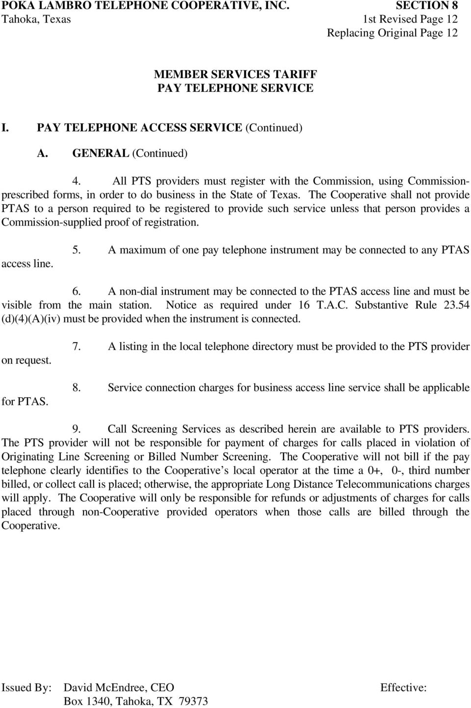 The Cooperative shall not provide PTAS to a person required to be registered to provide such service unless that person provides a Commission-supplied proof of registration. access line. 5.