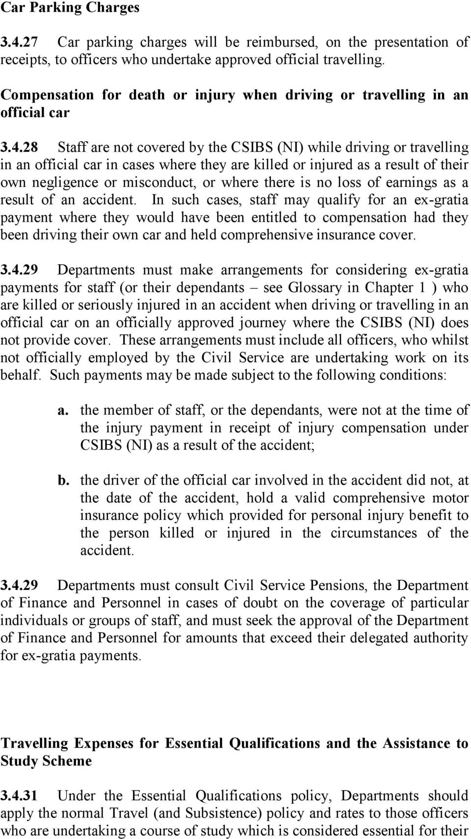 28 Staff are not covered by the CSIBS (NI) while driving or travelling in an official car in cases where they are killed or injured as a result of their own negligence or misconduct, or where there