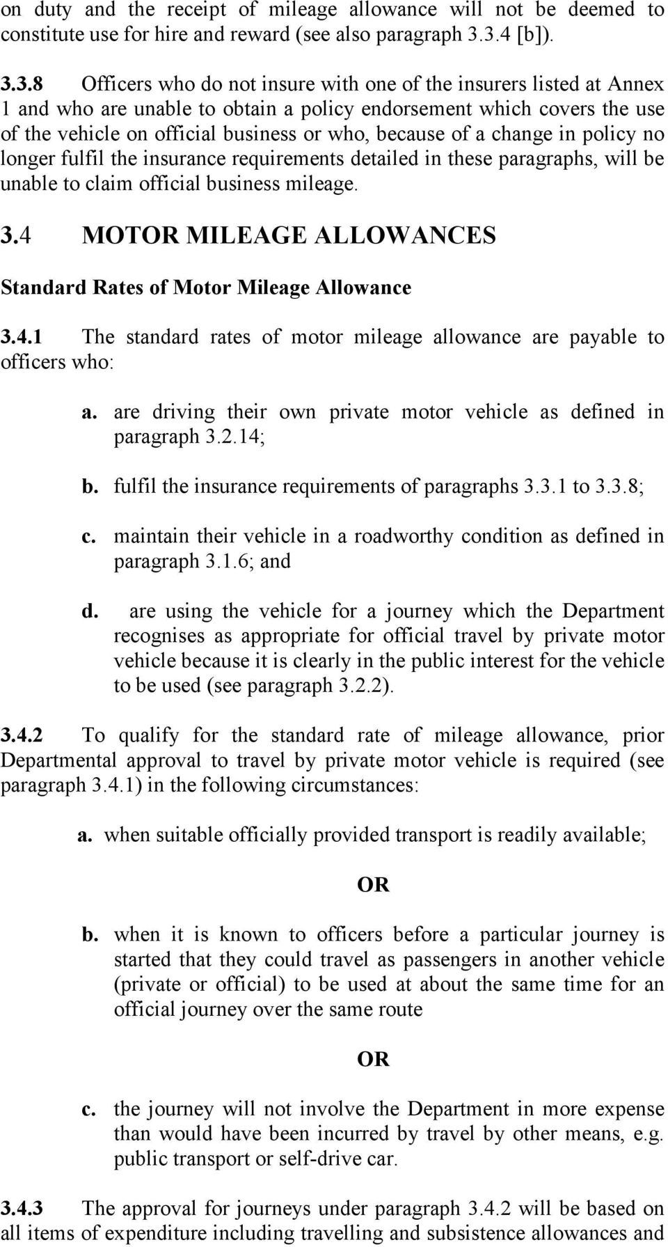 who, because of a change in policy no longer fulfil the insurance requirements detailed in these paragraphs, will be unable to claim official business mileage. 3.
