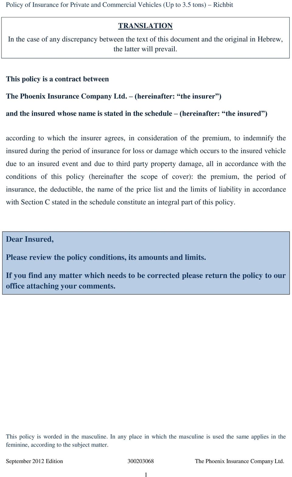 This policy is a contract between The Phoenix Insurance Company Ltd.