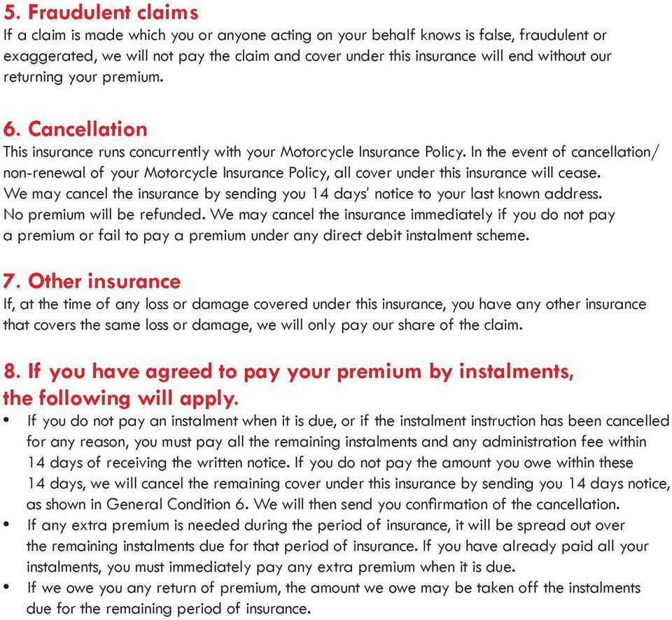 In the event of cancellation/ non-renewal of your Motorcycle Insurance Policy, all cover under this insurance will cease.