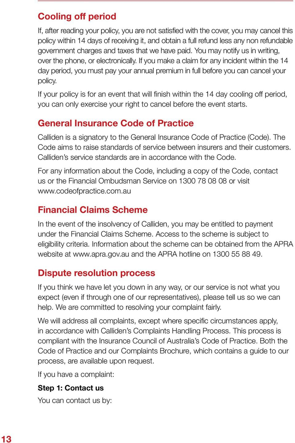 If you make a claim for any incident within the 14 day period, you must pay your annual premium in full before you can cancel your policy.