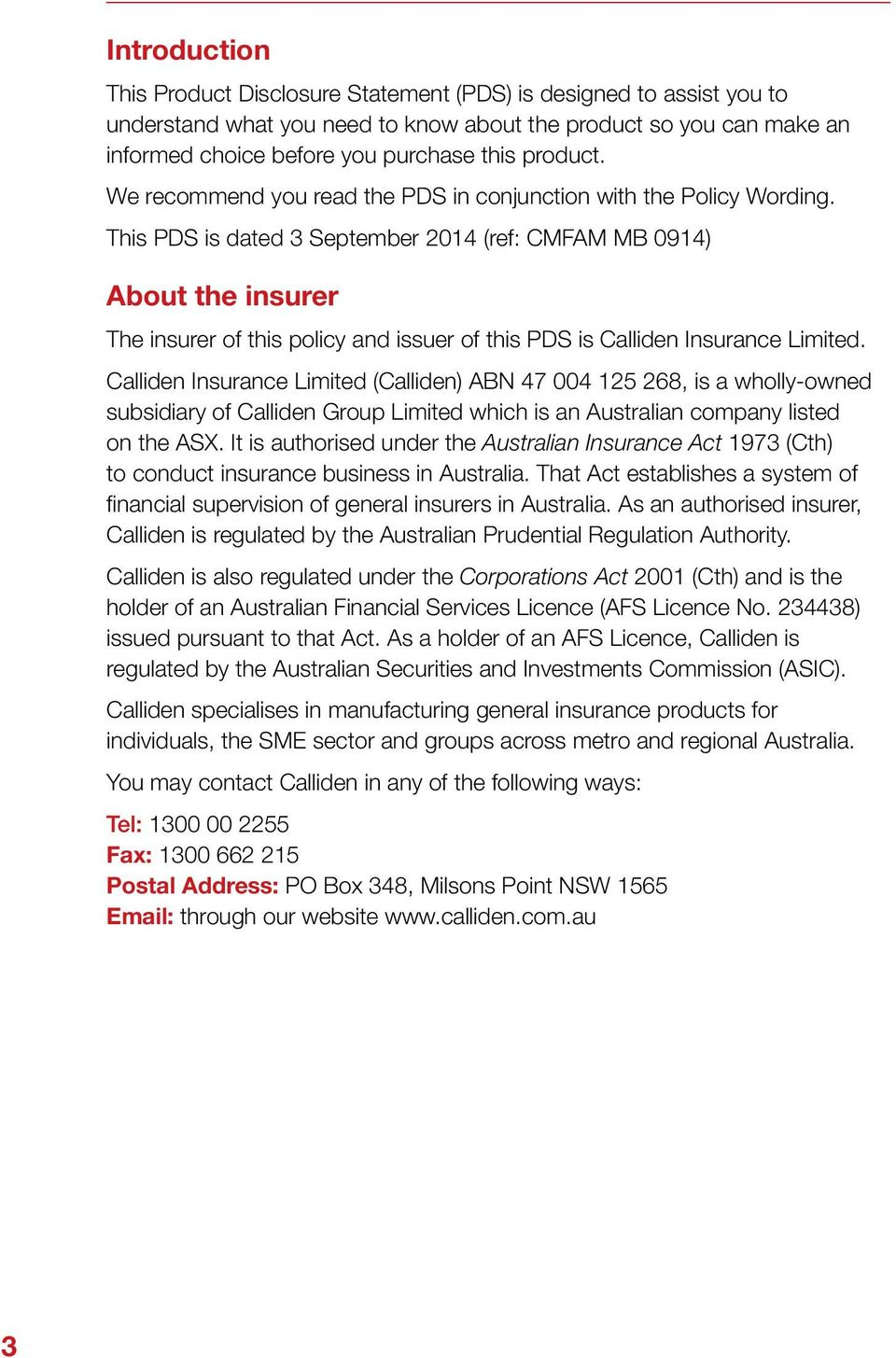This PDS is dated 3 September 2014 (ref: CMFAM MB 0914) About the insurer The insurer of this policy and issuer of this PDS is Calliden Insurance Limited.