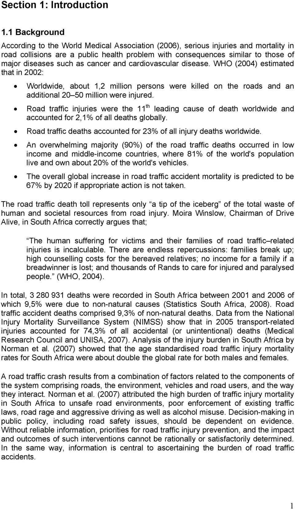 as cancer and cardiovascular disease. WHO (2004) estimated that in 2002: Worldwide, about 1,2 million persons were killed on the roads and an additional 20 50 million were injured.