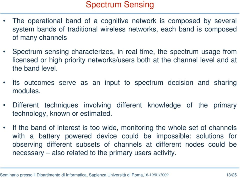 Its outcomes serve as an input to spectrum decision and sharing modules. Different techniques involving different knowledge of the primary technology, known or estimated.