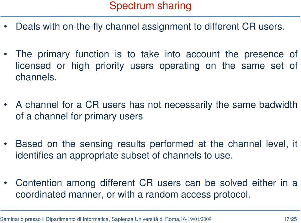 A channel for a CR users has not necessarily the same badwidth of a channel for primary users Based on the sensing results performed at the channel level, it