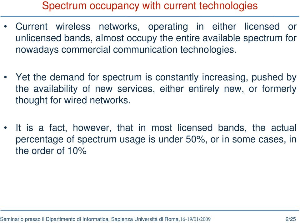 Yet the demand for spectrum is constantly increasing, pushed by the availability of new services, either entirely new, or formerly thought for wired