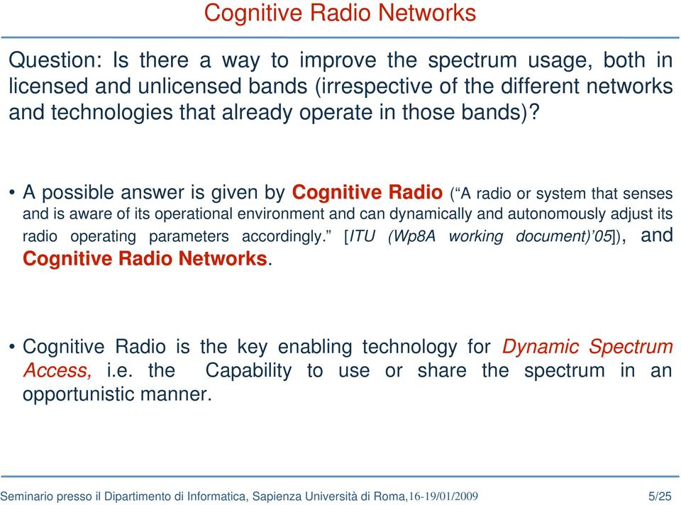 A possible answer is given by Cognitive Radio ( A radio or system that senses and is aware of its operational environment and can dynamically and autonomously