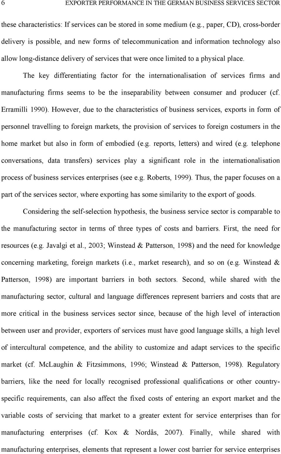 The key differentiating factor for the internationalisation of services firms and manufacturing firms seems to be the inseparability between consumer and producer (cf. Erramilli 1990).