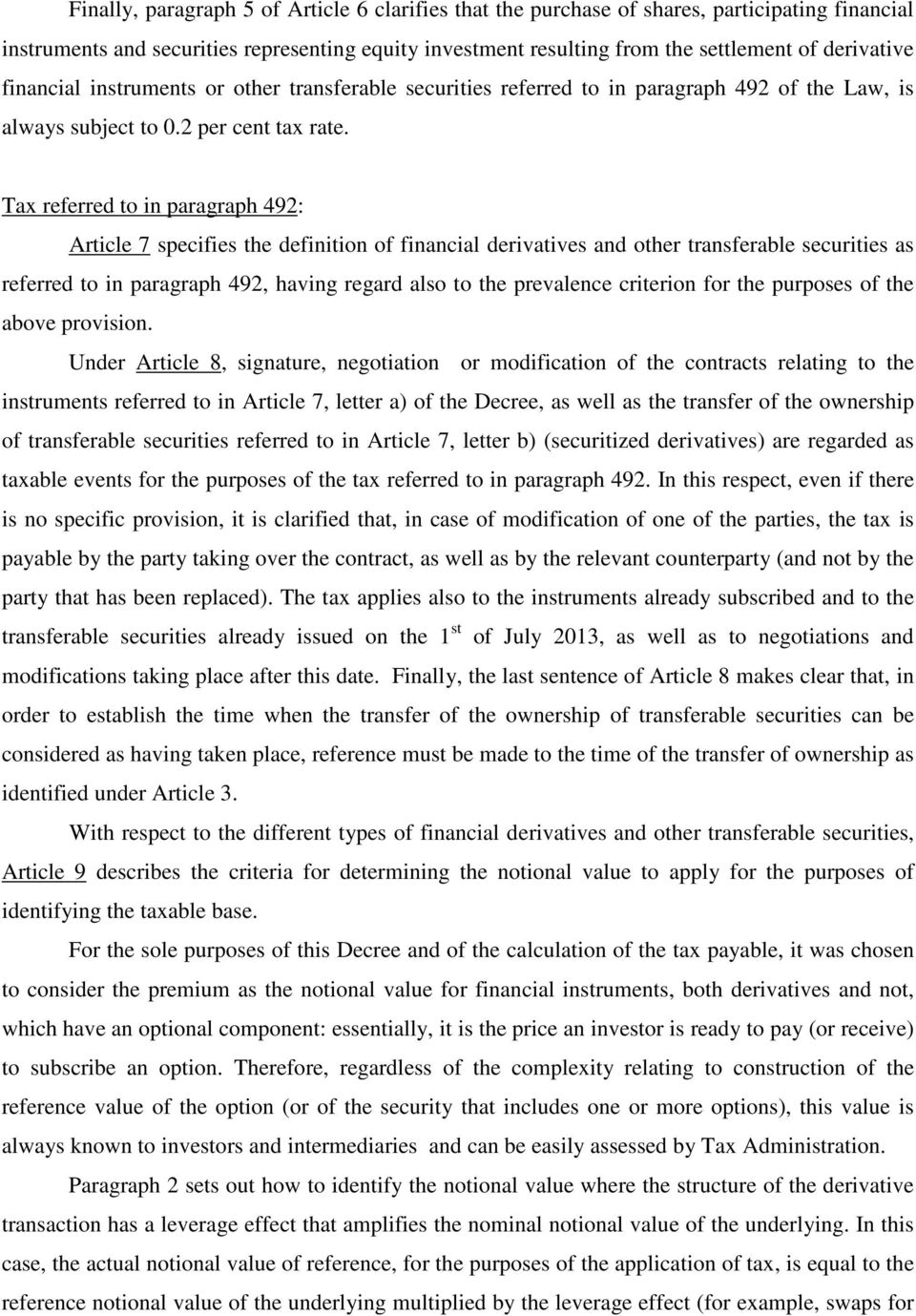 Tax referred to in paragraph 492: Article 7 specifies the definition of financial derivatives and other transferable securities as referred to in paragraph 492, having regard also to the prevalence