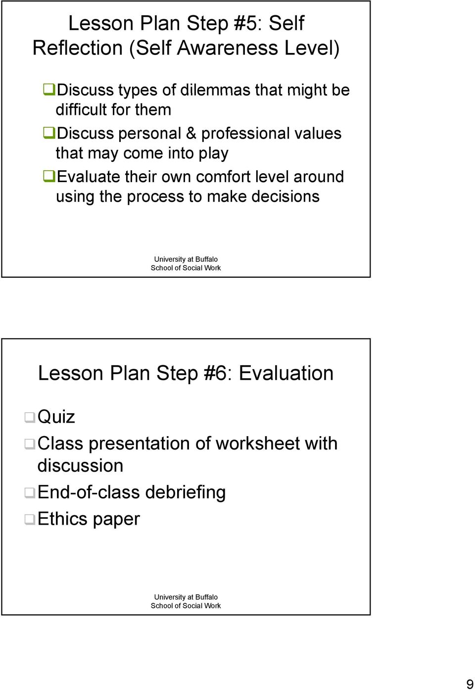 Evaluate their own comfort level around using the process to make decisions Lesson Plan Step