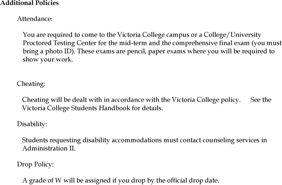 Cheating: Cheating will be dealt with in accordance with the Victoria College policy. Victoria College Students Handbook for details.