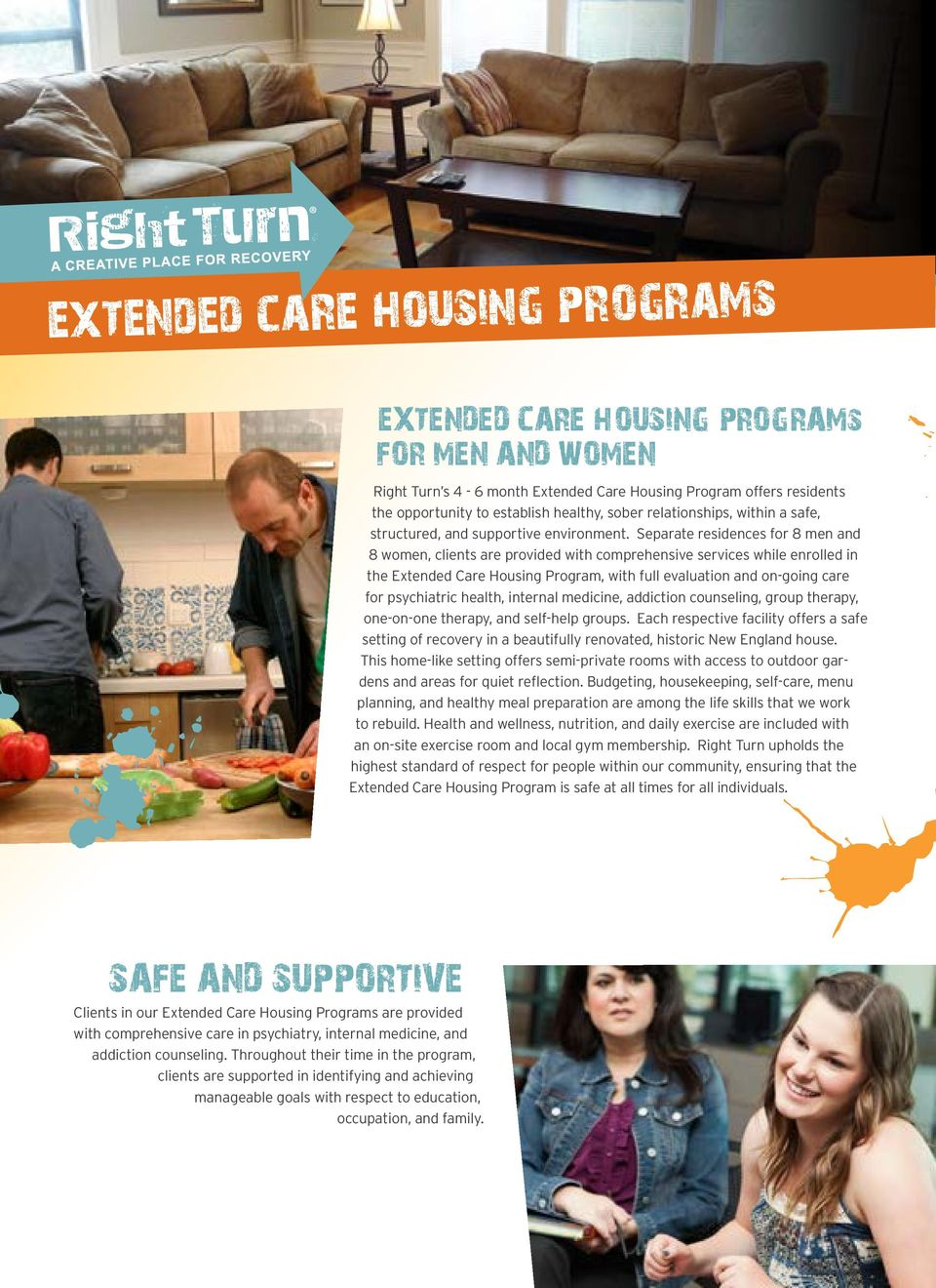 Separate residences for 8 men and 8 women, clients are provided with comprehensive services while enrolled in the Extended Care Housing Program, with full evaluation and on-going care for psychiatric