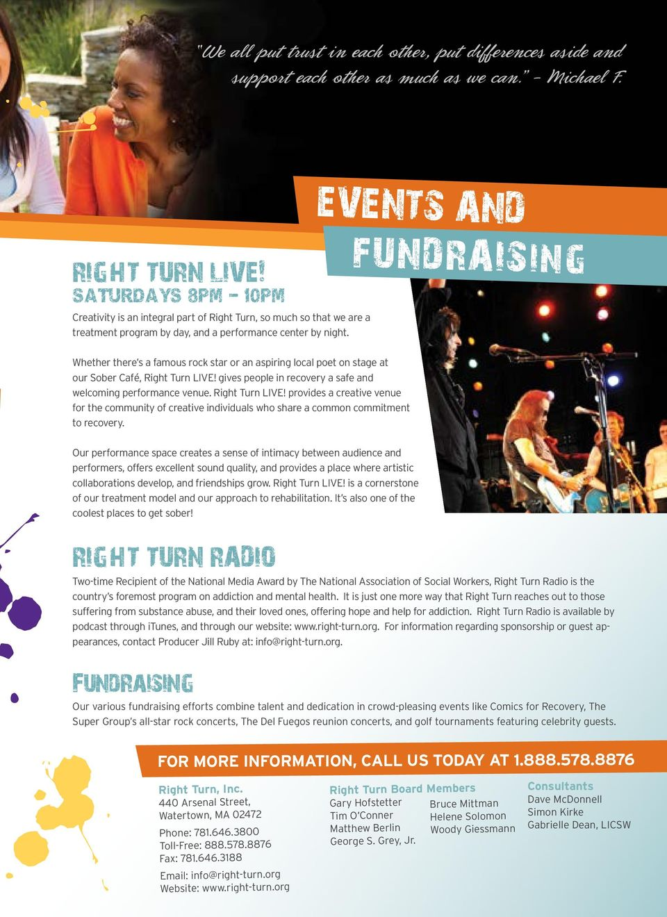 EVENTS AND FUNDRAISing Whether there s a famous rock star or an aspiring local poet on stage at our Sober Café, Right Turn LIVE! gives people in recovery a safe and welcoming performance venue.