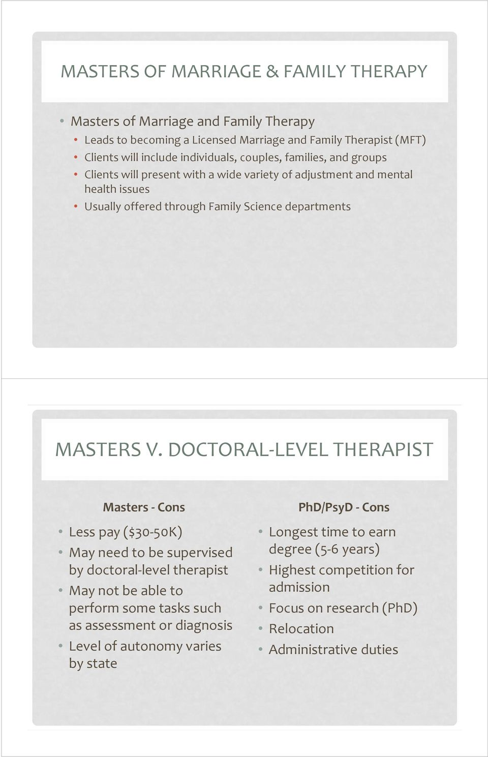 DOCTORAL LEVEL THERAPIST Masters Cons Less pay ($30 50K) May need to be supervised by doctoral level therapist May not be able to perform some tasks such as assessment or