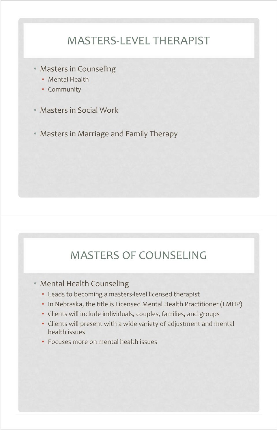 Nebraska, the title is Licensed Mental Health Practitioner (LMHP) Clients will include individuals, couples, families,