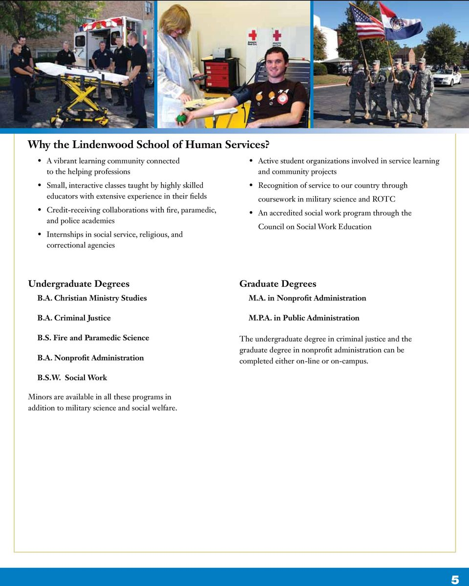 collaborations with fire, paramedic, and police academies Internships in social service, religious, and correctional agencies Active student organizations involved in service learning and community