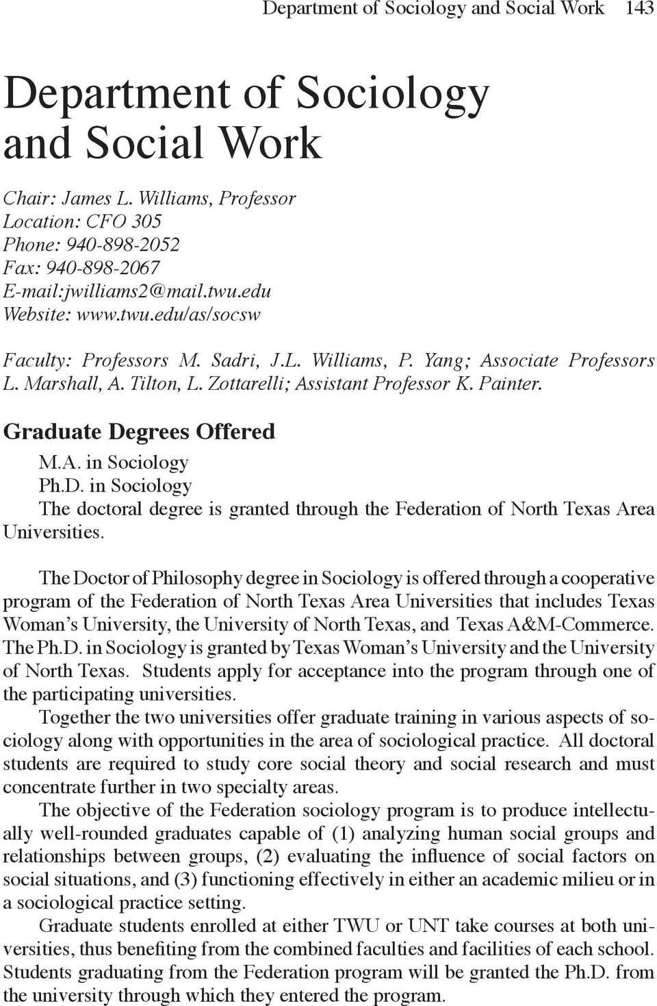 Graduate Degrees Offered M.A. in Sociology Ph.D. in Sociology The doctoral degree is granted through the Federation of North Texas Area Universities.