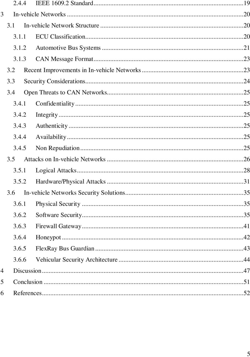 .. 25 3.4.5 Non Repudiation... 25 3.5 Attacks on In-vehicle Networks... 26 3.5.1 Logical Attacks... 28 3.5.2 Hardware/Physical Attacks... 31 3.6 In-vehicle Networks Security Solutions... 35 3.6.1 Physical Security.