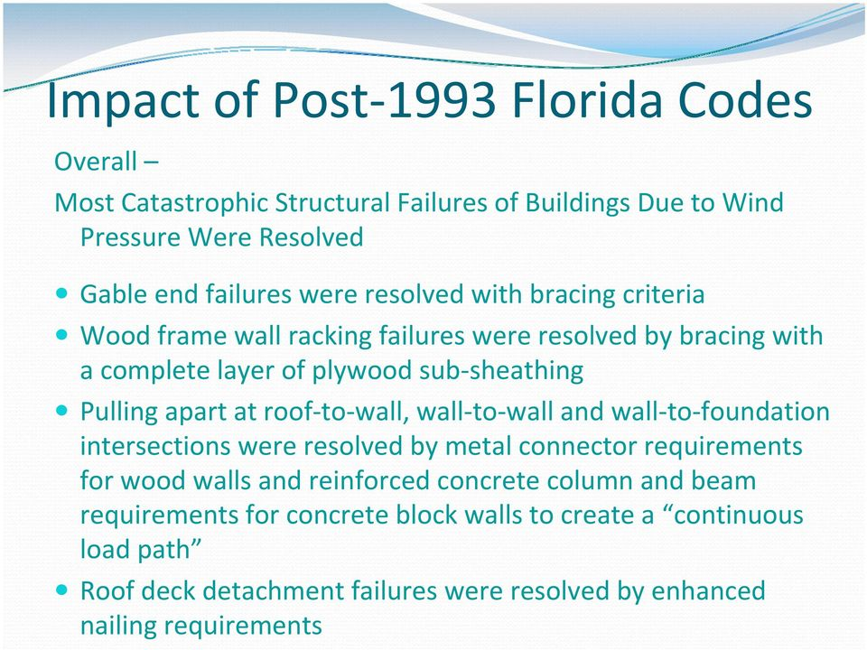 roof to wall, wall to wall and wall to foundation intersections were resolved by metal connector requirements for wood walls and reinforced concrete