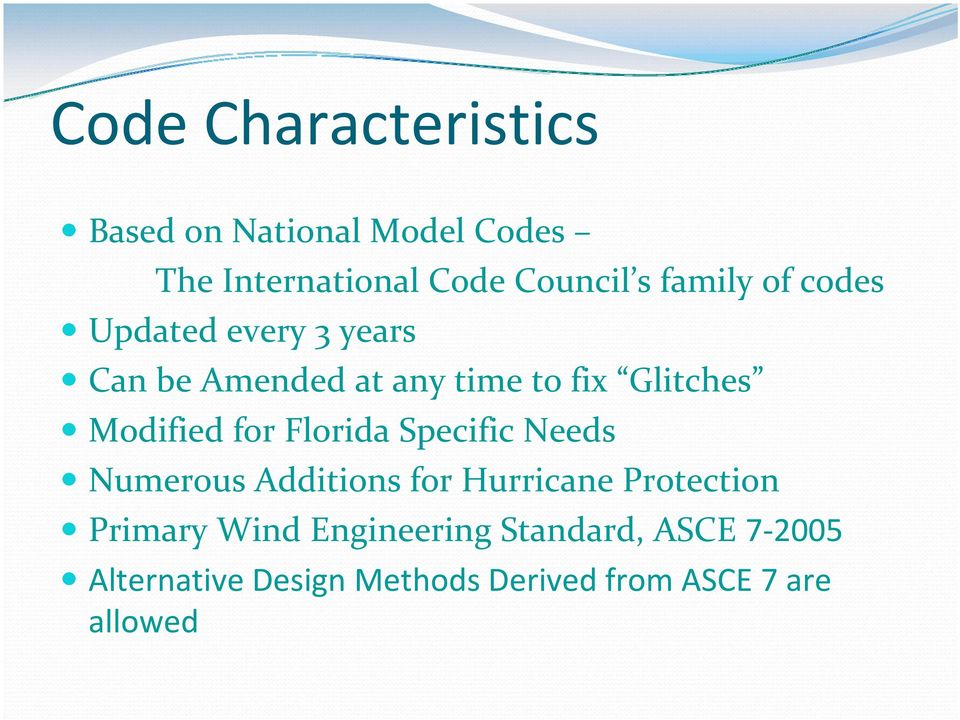 Modified for Florida Specific Needs Numerous Additions for Hurricane Protection Primary