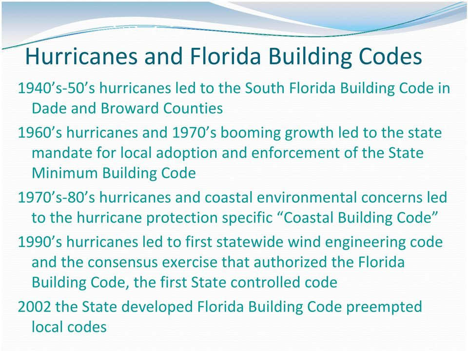 environmental concerns led to the hurricane protection specific Coastal Building Code 1990 s hurricanes led to first statewide wind engineering code and