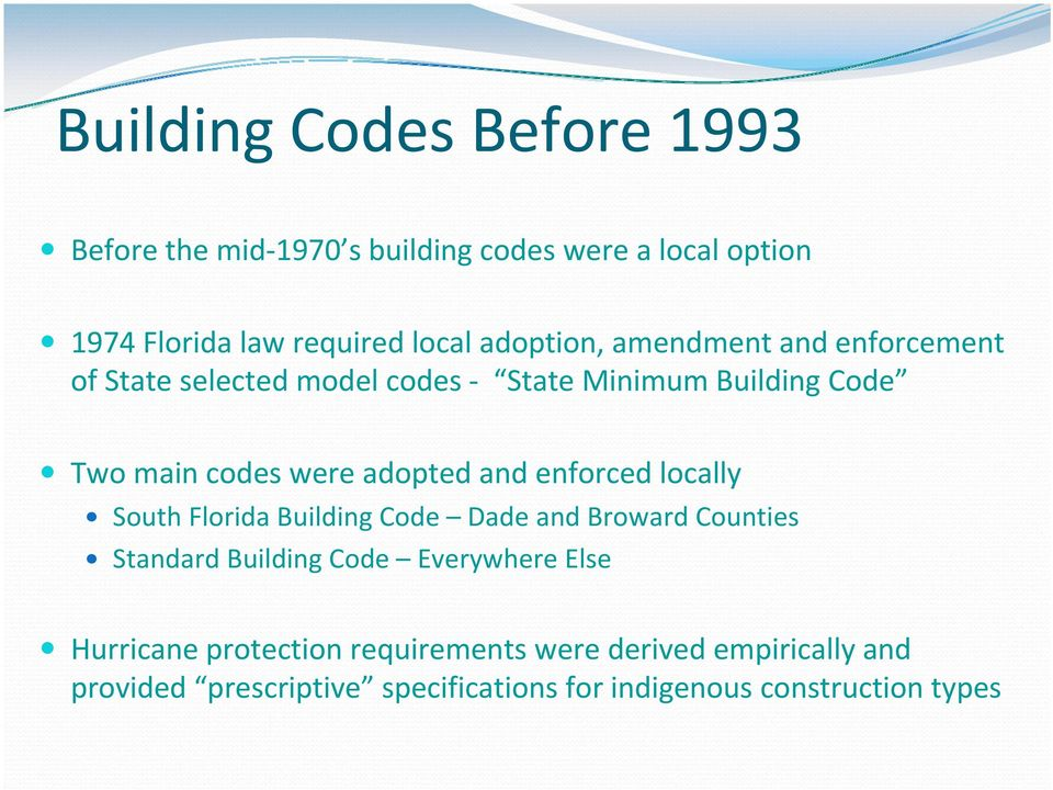 and enforced locally South Florida Building Code Dade and Broward Counties Standard Building Code Everywhere Else
