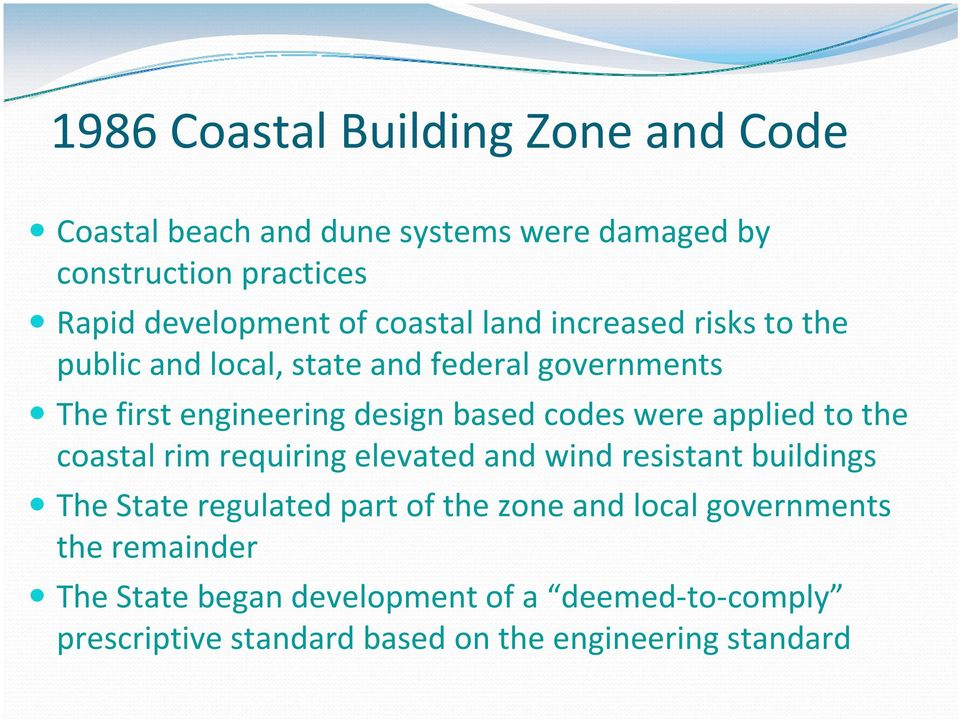 were applied to the coastal rim requiring elevated and wind resistant buildings The State regulated part of the zone and local