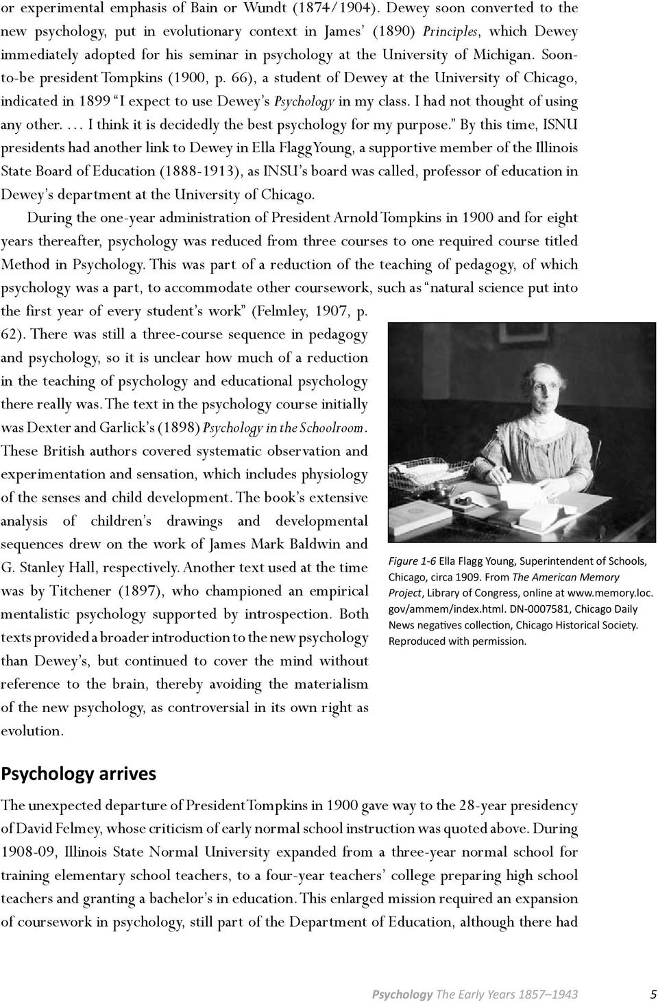 Soonto-be president Tompkins (1900, p. 66), a student of Dewey at the University of Chicago, indicated in 1899 I expect to use Dewey s Psychology in my class. I had not thought of using any other.