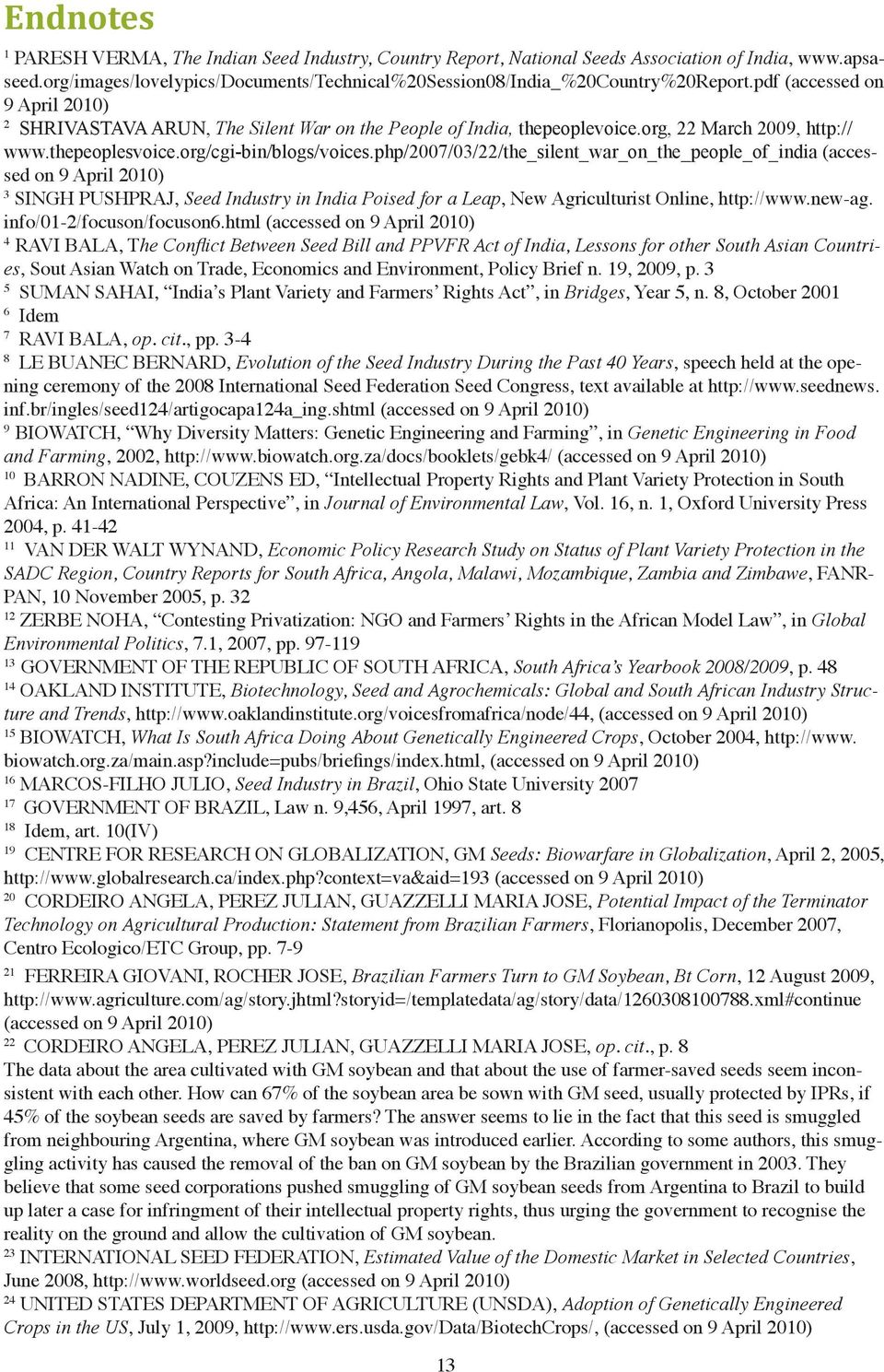 php/2007/03/22/the_silent_war_on_the_people_of_india (accessed on 9 April 2010) 3 SINGH PUSHPRAJ, Seed Industry in India Poised for a Leap, New Agriculturist Online, http://www.new-ag.