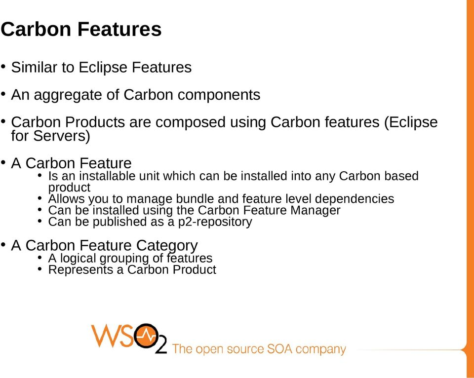 based product Allows you to manage bundle and feature level dependencies Can be installed using the Carbon Feature