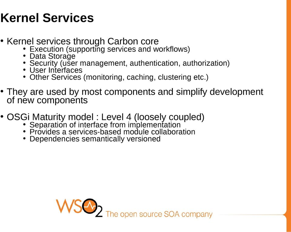 ) They are used by most components and simplify development of new components OSGi Maturity model : Level 4 (loosely