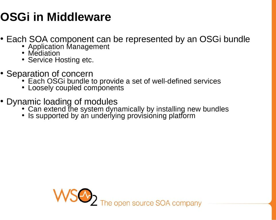 Separation of concern Each OSGi bundle to provide a set of well-defined services Loosely