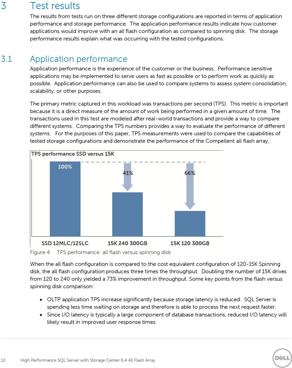 The storage performance results explain what was occurring with the tested configurations. 3.1 Application performance Application performance is the experience of the customer or the business.
