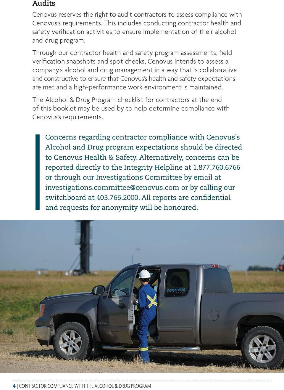 Through our contractor health and safety program assessments, field verification snapshots and spot checks, Cenovus intends to assess a company s alcohol and drug management in a way that is