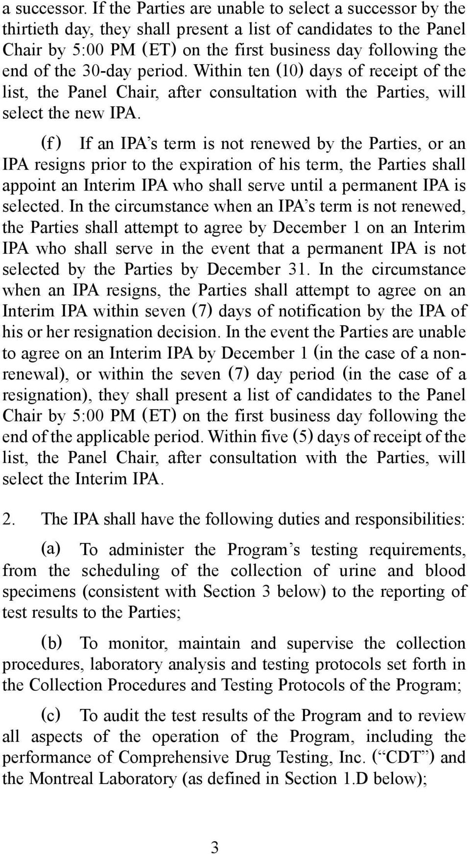 30-day period. Within ten (10) days of receipt of the list, the Panel Chair, after consultation with the Parties, will select the new IPA.