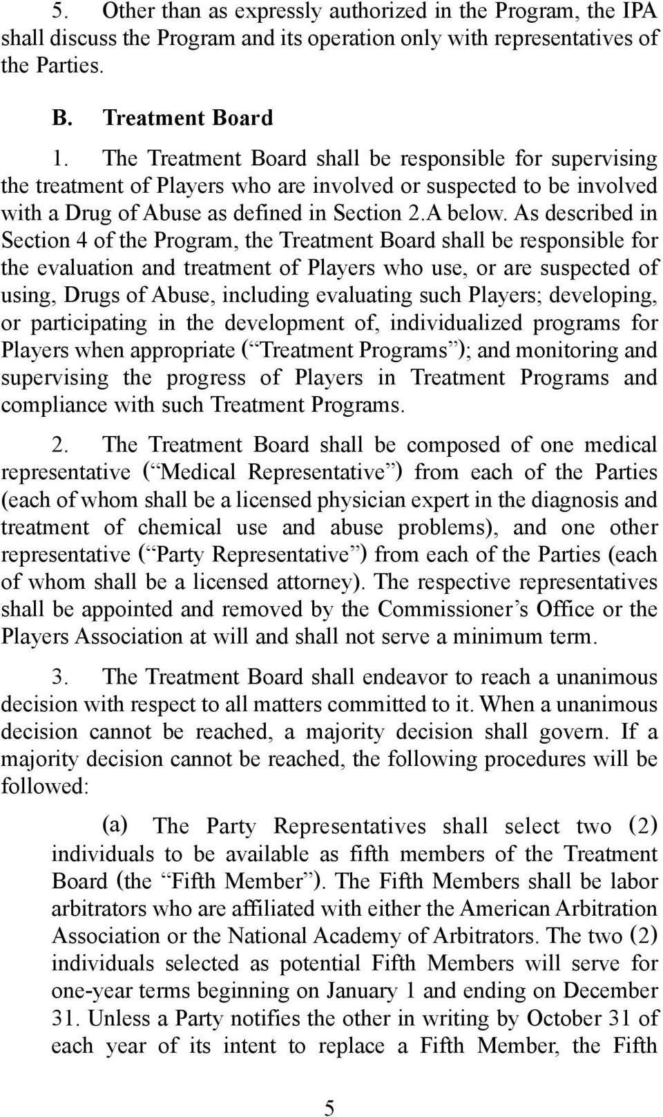 As described in Section 4 of the Program, the Treatment Board shall be responsible for the evaluation and treatment of Players who use, or are suspected of using, Drugs of Abuse, including evaluating