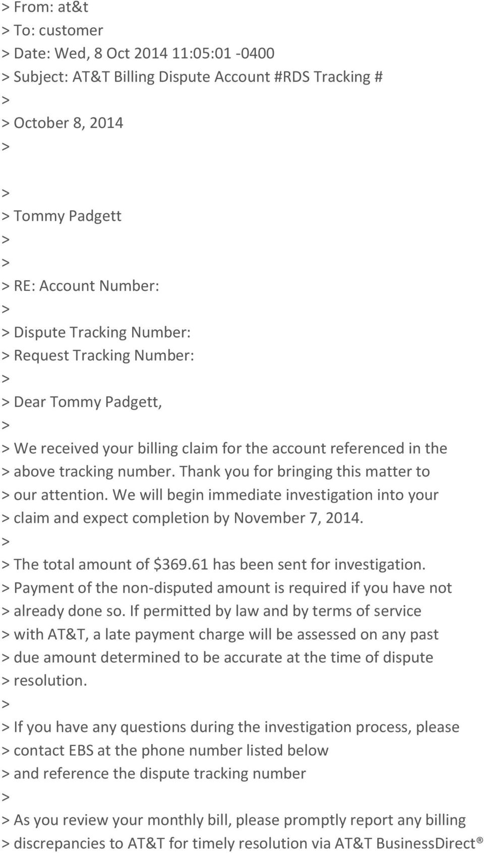 Thank you for bringing this matter to > our attention. We will begin immediate investigation into your > claim and expect completion by November 7, 2014. > > The total amount of $369.