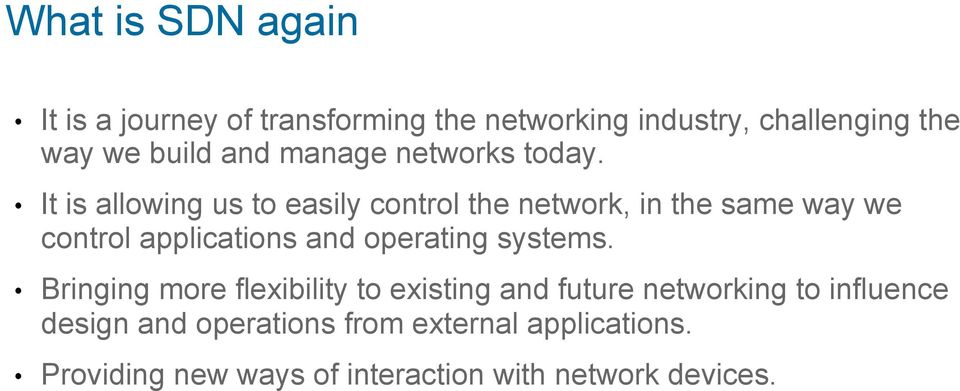 It is allowing us to easily control the network, in the same way we control applications and operating