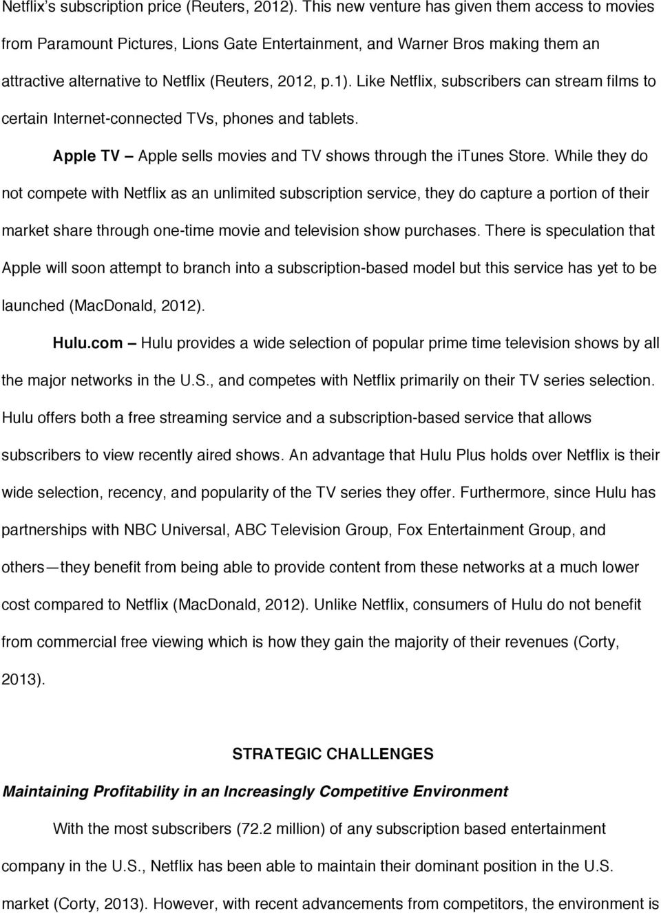 Like Netflix, subscribers can stream films to certain Internet-connected TVs, phones and tablets. Apple TV Apple sells movies and TV shows through the itunes Store.