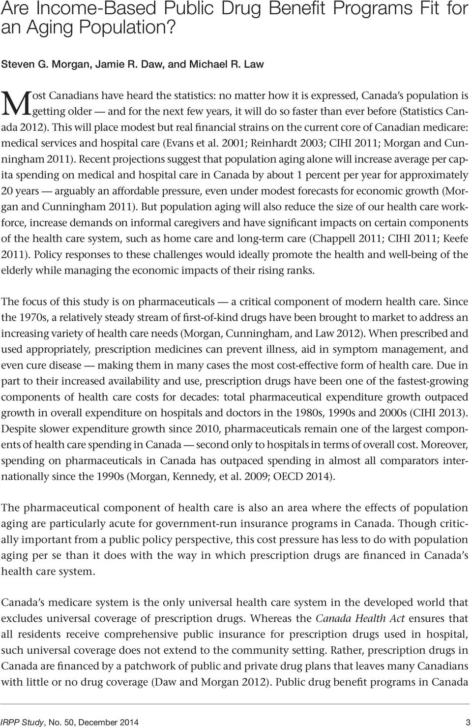 2012). This will place modest but real financial strains on the current core of Canadian medicare: medical services and hospital care (Evans et al.