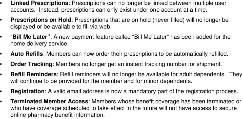 Bill Me Later : A new payment feature called Bill Me Later has been added for the home delivery service. Auto Refills: Members can now order their prescriptions to be automatically refilled.