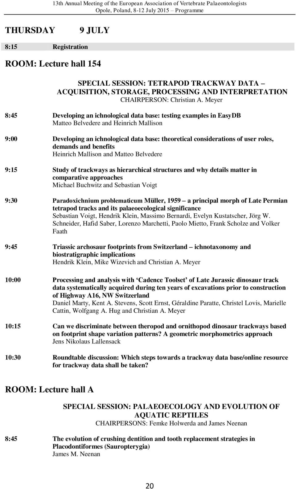 demands and benefits Heinrich Mallison and Matteo Belvedere 9:15 Study of trackways as hierarchical structures and why details matter in comparative approaches Michael Buchwitz and Sebastian Voigt