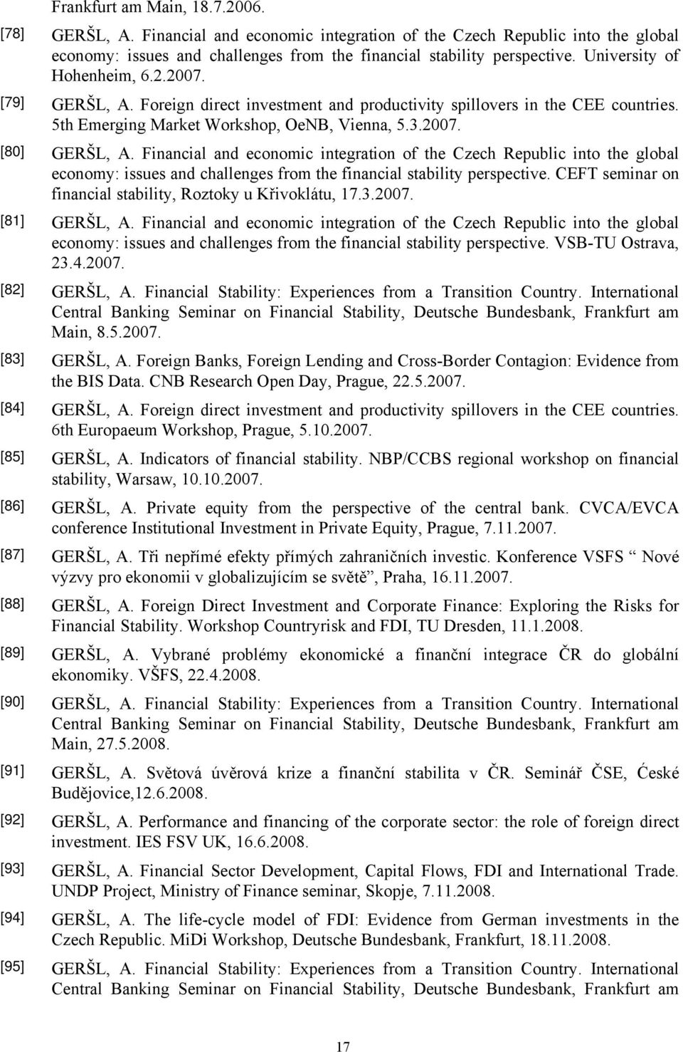 Financial and economic integration of the Czech Republic into the global economy: issues and challenges from the financial stability perspective.