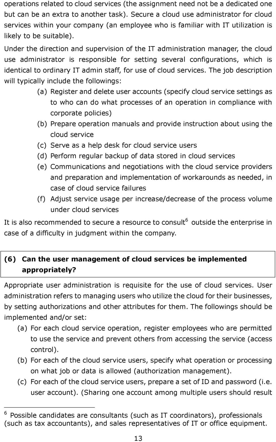 Under the direction and supervision of the IT administration manager, the cloud use administrator is responsible for setting several configurations, which is identical to ordinary IT admin staff, for