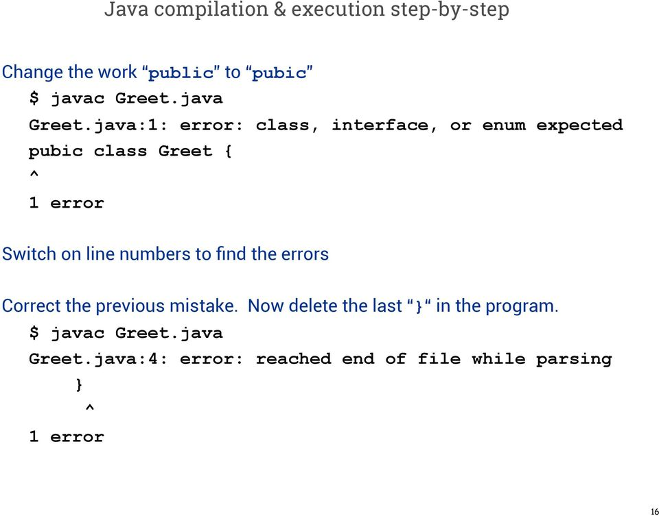 java:1: error: class, interface, or enum expected pubic class Greet { ^ 1 error Switch on line