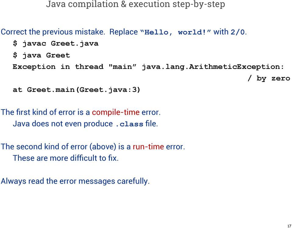 java:3) / by zero The first kind of error is a compile-time error. Java does not even produce.class file.