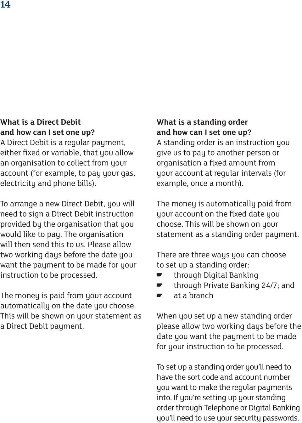 To arrange a new Direct Debit, you will need to sign a Direct Debit instruction provided by the organisation that you would like to pay. The organisation will then send this to us.